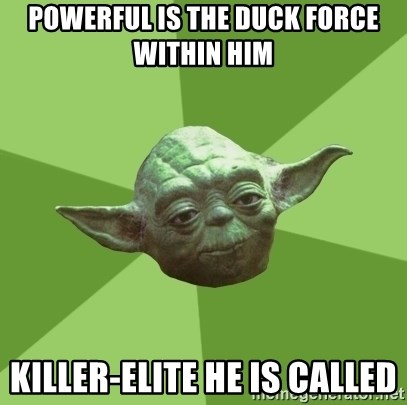 Advice Yoda Gives - powerful is the duck force within him Killer-elite he is called