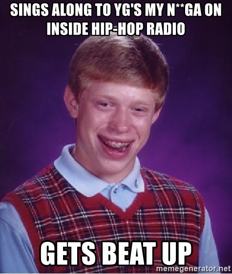 Bad Luck Brian - Sings along to yg's My n**GA on INSIDE HIP-HOP RADIO gets beat up