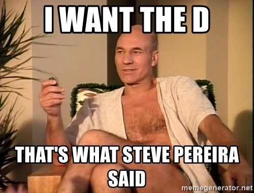 Sexual Picard - I WANT THE D THat's what steve pereira said
