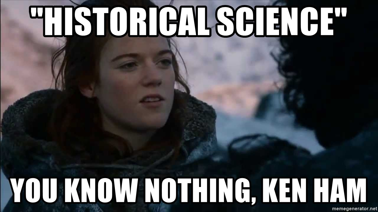 """you know nothing jon snow - """"historical science"""" You know nothing, KeN Ham"""