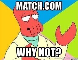 Need a New Drug Dealer? Why Not Zoidberg - Match.com Why Not?