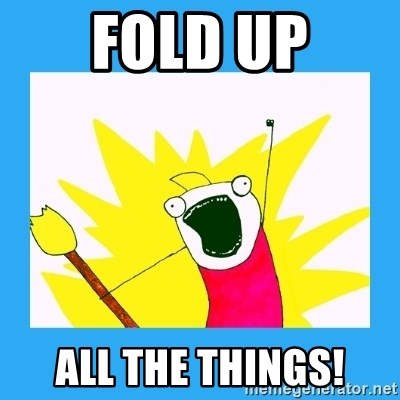 45682167 fold up all the things! all the things! meme meme generator,All The Things Meme Maker
