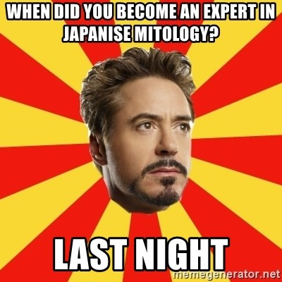 Leave it to Iron Man - When did you become an expert in japanise mitology? last night