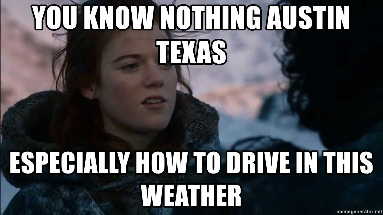 you know nothing jon snow - You know nothing Austin Texas Especially how to drive in this weather