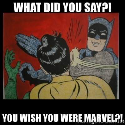 Batman Slappp - What did you say?! you wish you were marvel?!