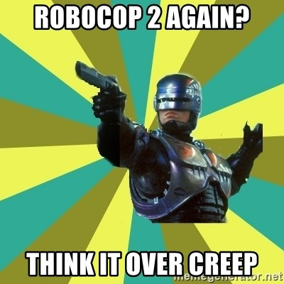 Robocop - robocop 2 again? think it over creep