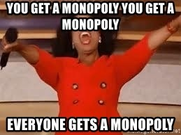 giving oprah - You get a monopoly YOU GET A MONOPOLY   everyone gets a monopoly