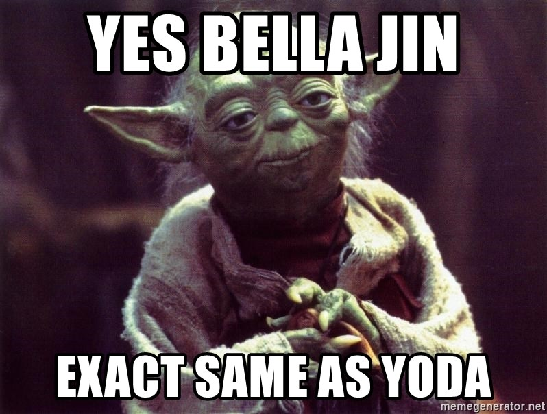 Yoda - Yes bella jin Exact same as yoda