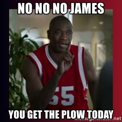 Dikembe Mutombo - no no no james you get the plow today