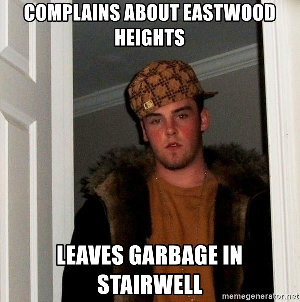 Scumbag Steve - Complains about Eastwood Heights Leaves garbage in stairwell