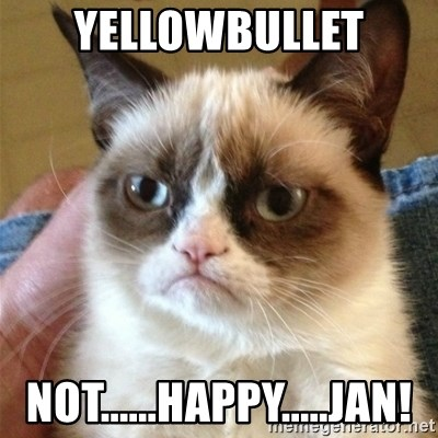Grumpy Cat  - Yellowbullet Not......happy.....jan!
