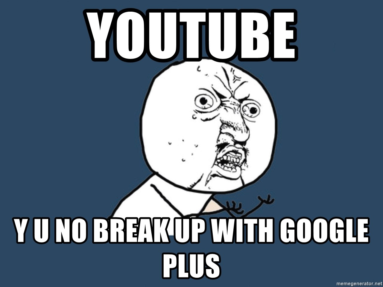 Y U No - youtube y u no break up with google plus