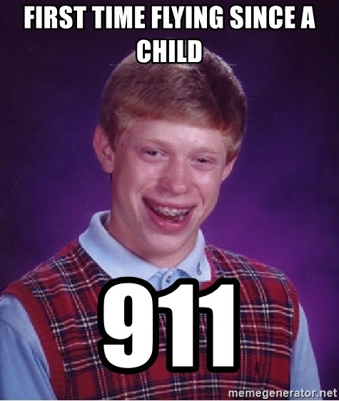 Bad Luck Brian - first time flying since a child 911