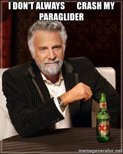 The Most Interesting Man In The World - I don't always       crash my paraglider