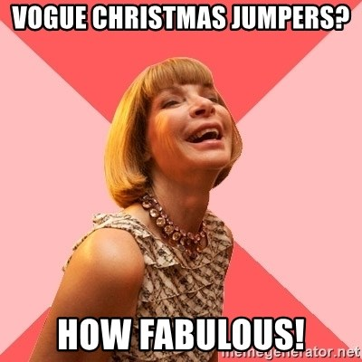 Amused Anna Wintour - vogue Christmas jumpers? How Fabulous!