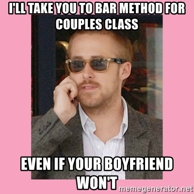 Hey Girl - I'll Take you to Bar Method for couples class even if your boyfriend won't