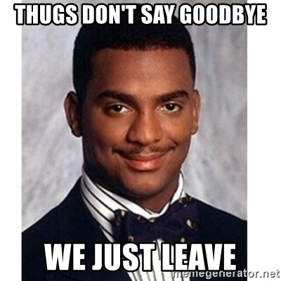 [Image: thugs-dont-say-goodbye-we-just-leave.jpg]