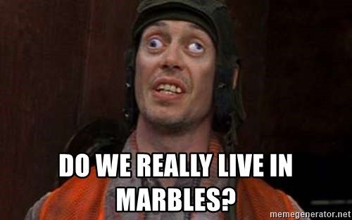 Crazy Eyes Steve - DO WE REALLY LIVE IN MARBLES?