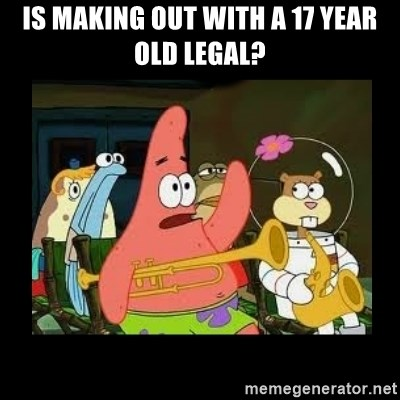 Patrick Star Instrument - Is making out with a 17 year old legal?