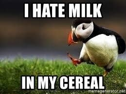 Unpopular Opinion - I hate Milk In my cereal