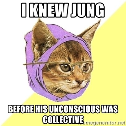 Hipster Kitty - I knew jung  before his unconscious was collective