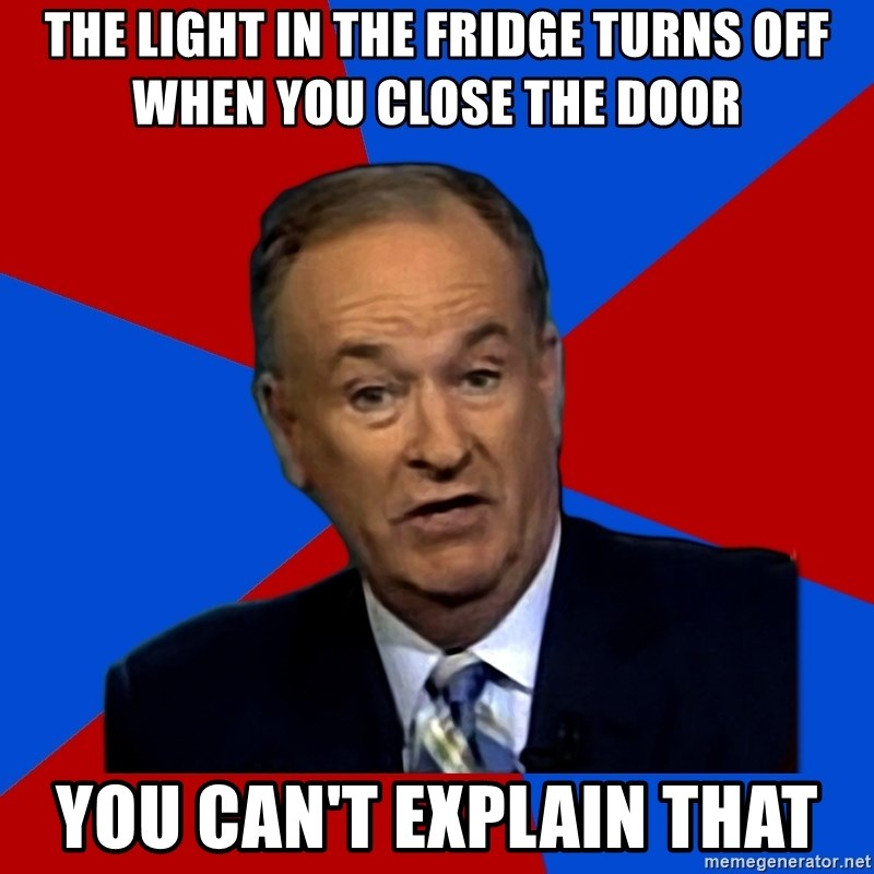 Bill O'Reilly Proves God - The light in the fridge turns off when you close the door you can't EXPLAIN that