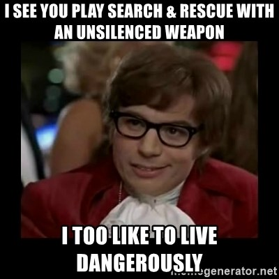 Dangerously Austin Powers - I SEE YOU PLAY SEARCH & RESCUE WITH AN UNSILENCED WEAPON I TOO LIKE TO LIVE DANGEROUSLY