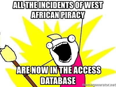 X ALL THE THINGS - All the Incidents of west african piracy  are now in the access database