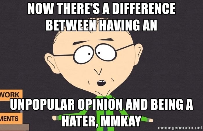 mr mackey - NOW THERE'S A DIFFERENCE BETWEEN HAVING AN unpopular opinion and being a hater, mmkay