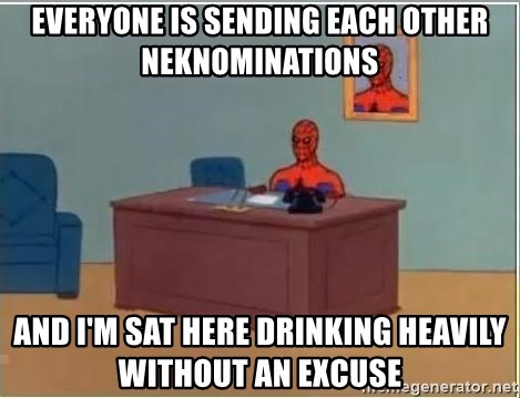 Spiderman Desk - everyone is sending each other neknominations and i'm sat here drinking heavily without an excuse