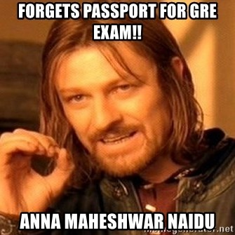 One Does Not Simply - forgets passport for gre exam!! anna maheshwar naidu