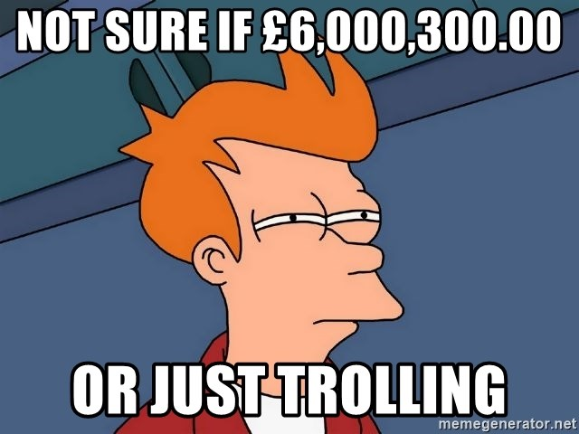 Futurama Fry - Not sure IF £6,000,300.00 or just trolling