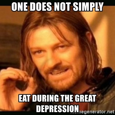 one doesn't simply - One does not simply Eat during the great depression