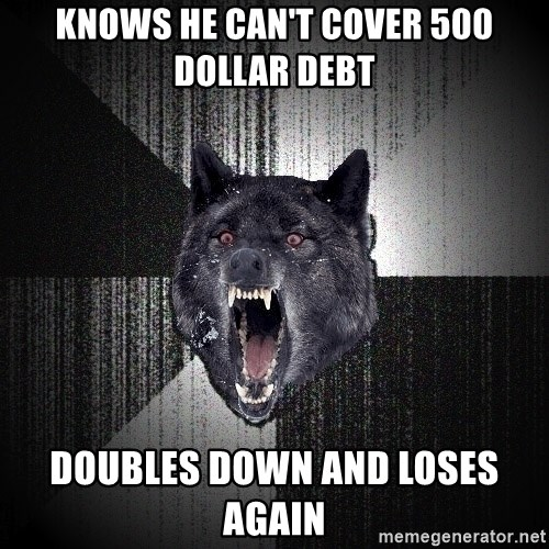 Insanity Wolf - Knows he can't cover 500 dollar debt Doubles down and loses again
