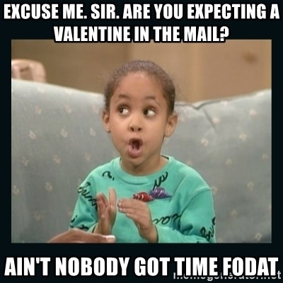 Raven Symone - excuse me. sir. are you expecting a valentine in the mail? ain't nobody got time fodat