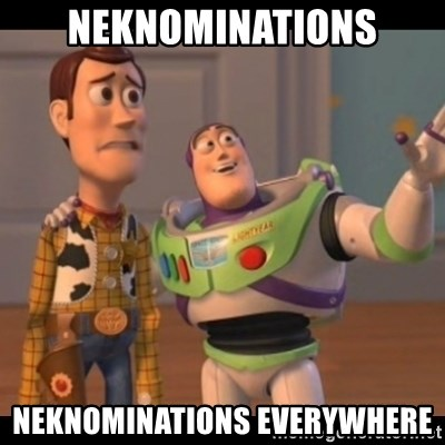 X, X Everywhere  - neknominations neknominations everywhere