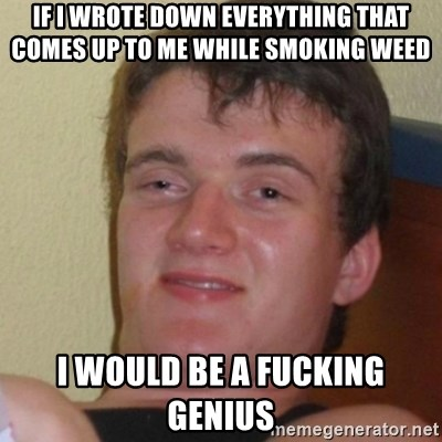 Stoner Stanley - If I wrote down everything that comes up to me while smoking weed I would be a fucking genius