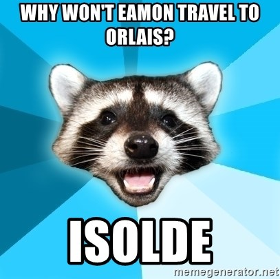 Lame Pun Coon - why won't Eamon travel to Orlais? Isolde