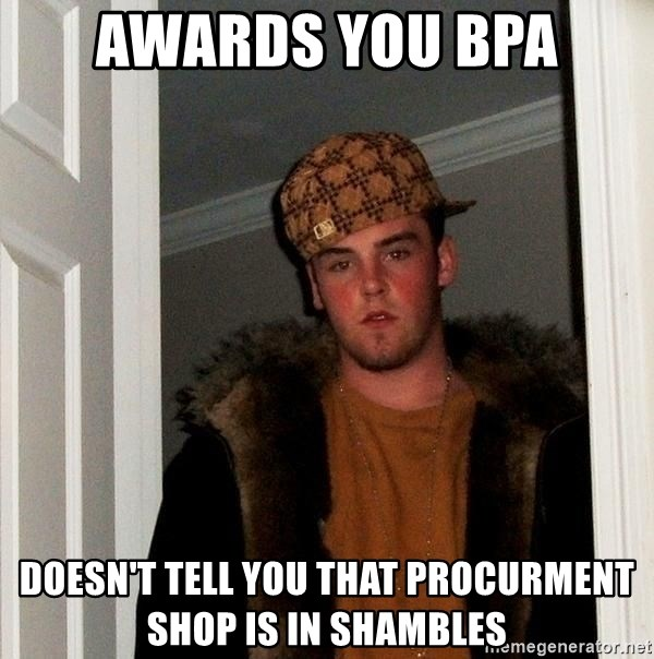 Scumbag Steve - Awards you BPA Doesn't tell you that Procurment shop is in shambles