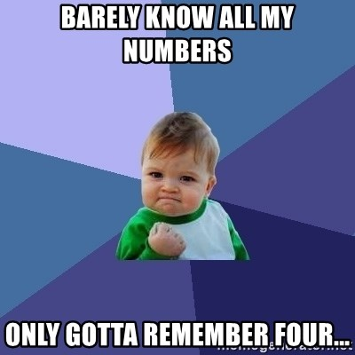 Success Kid - Barely know all my numbers Only gotta remember four...