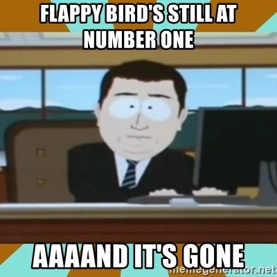 And it's gone - Flappy bird's still at number one Aaaand it's gone