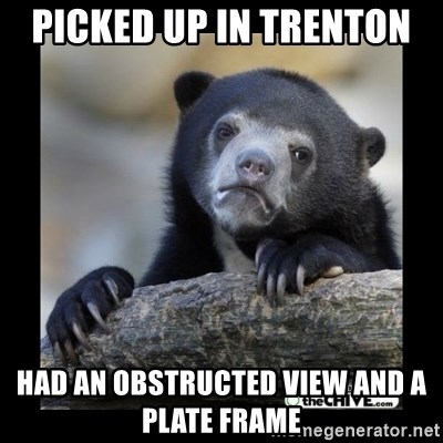 sad bear - Picked up in Trenton  Had an obstructed view and a plate frame