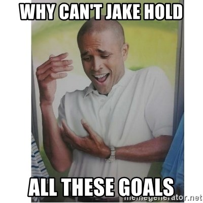 Why Can't I Hold All These?!?!? - Why can't jake hold All these goals
