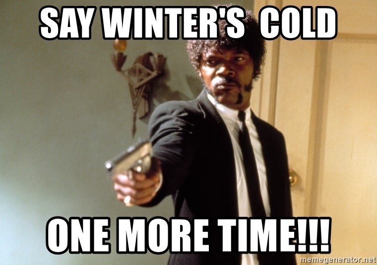 Samuel L Jackson - Say winter's  cold one more time!!!