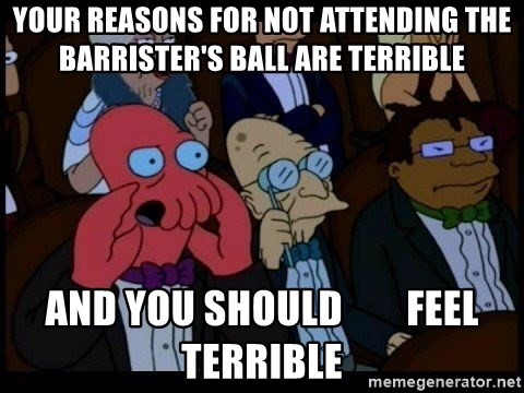 Zoidberg - Your reasons for not attending the barrister's ball are terrible and you should        feel terrible