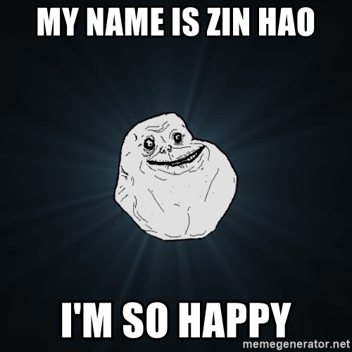 Forever Alone - my name is zin hao i'm so happy
