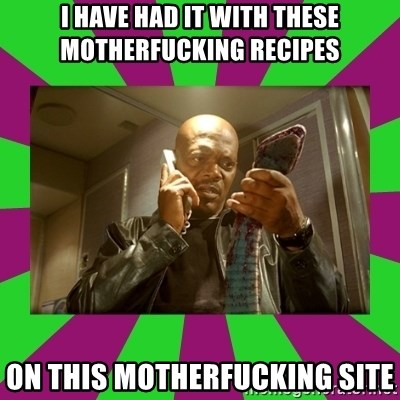 SNAKES ON A PLANE - I have had it with these motherfucking RECIPES ON THIS MOTHERFUCKING SITE
