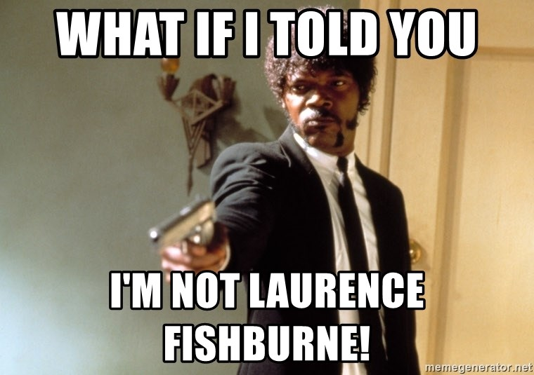 Samuel L Jackson - WHAT IF I TOLD YOU I'M NOT LAURENCE FISHBURNE!