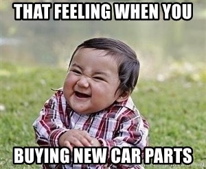 That Feeling When You Buying New Car Parts Sneaky Baby Meme