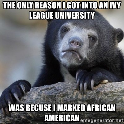 Confession Bear - The only reason i got into an ivy league university was becuse i marked african american
